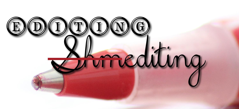 Editing, Shmediting!