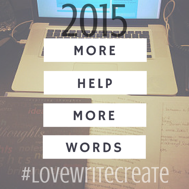 More Help, More Words in 2015 #LoveWriteCreate