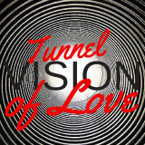 Tunnel (Vision) of Love