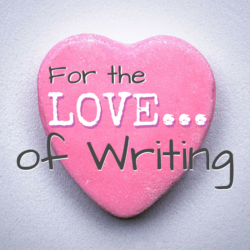 For the LOVE… Of Writing
