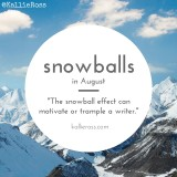 Snowballs in August (The Snowball Effect)