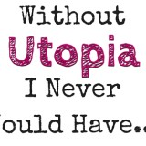 Without Utopia I Never Would Have…